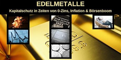 Edelmetalle - Kapitalschutz in Zeiten von 0-Zins, Inflation & Börsenboom Tickets