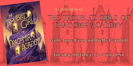 THE TROUBLED GIRLS OF DRAGOMIR ACADEMY with Anne Ursu and Kelly Barnhill tickets