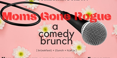 Moms Gone Rogue - A Comedy Brunch tickets