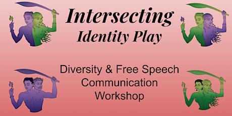 Intersecting Identity Play: Diversity & Free Speech Communication Workshop tickets