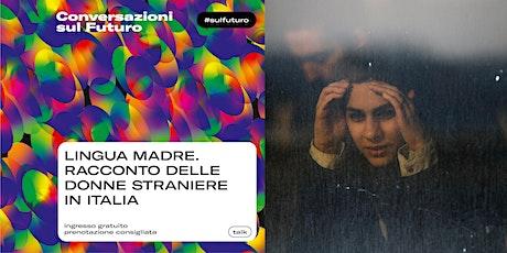 LINGUA MADRE. RACCONTO DELLE DONNE STRANIERE IN ITALIA biglietti