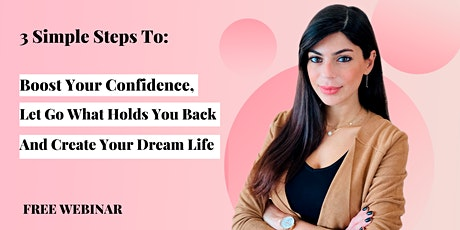 3 Simple Steps To Boost Your Confidence, And Create The Life Of Your Dreams Tickets