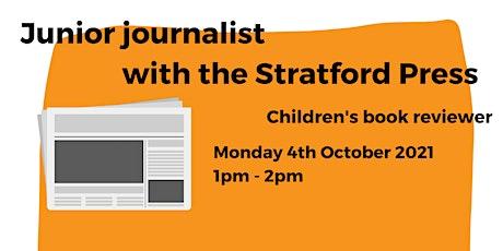 Junior journalist with the Stratford Press - Children's book reviewer tickets