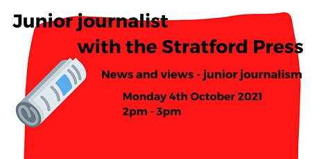 Junior journalist with the Stratford Press - News and views tickets