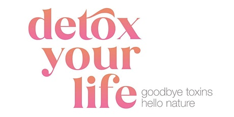 Detox Your Life - IN PERSON tickets