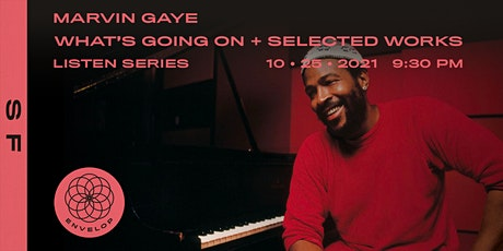 Marvin Gaye - What's Going On + Selected Works : LISTEN | Envelop SF (9:30) tickets