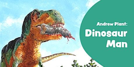 ONLINE - Andrew Plant: Dinosaur Man tickets