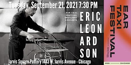 Eric Leonardson | Ear Taxi Festival Spotlight Concerts tickets