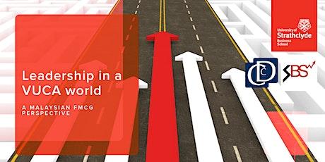 Leadership in a VUCA World: A Malaysian FMCG Perspective tickets