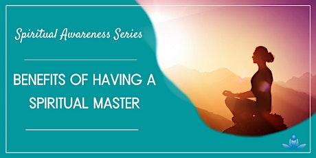 Benefits of having a Spiritual Master tickets