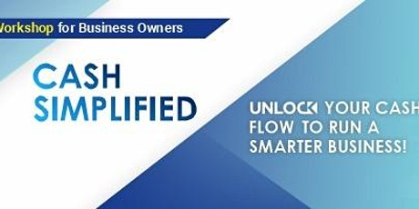 Cash Simplified – Unlock your Cash Flow to Run a Smarter Business! tickets
