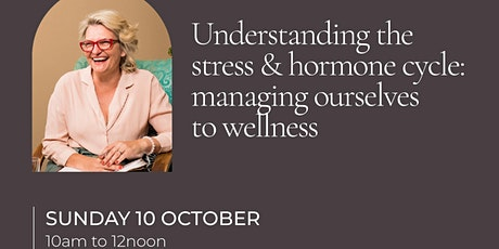 Understanding the stress & hormone cycle: managing ourselves to wellness tickets