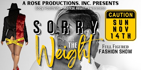 SORRY FOR THE WEIGHT tickets