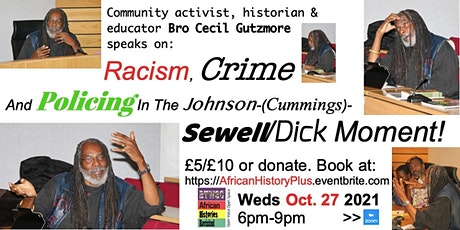 Racism, Crime  And Policing In The Johnson-(Cummings)-Sewell/Dick Moment! tickets