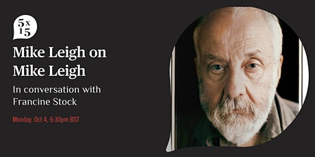 5x15 presents: Mike Leigh on Mike Leigh in conversation with Francine Stock tickets