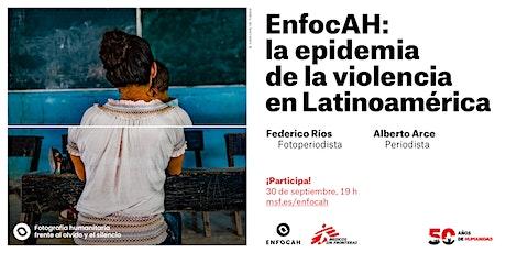 EnfocAH: la epidemia de la violencia en Latinoamérica boletos