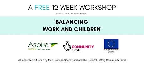 'Balancing Work and Children' - A FREE 12 Week Workshop  in Chichester tickets
