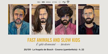 """""""E' già domani"""" Instore - Fast Animals and Slow Kids - CESENA (Gambettola) biglietti"""