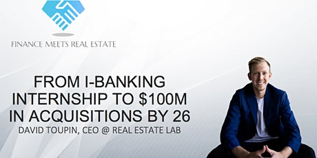 From I-Banking Internship to $100M in Acquisitions by 26 w/ David Toupin tickets