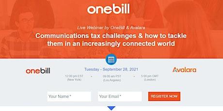 Live Webinar by OneBill & Avalara: Communications Tax Challenges tickets