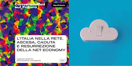 L'ITALIA NELLA RETE. ASCESA, CADUTA E RESURREZIONE DELLA NET ECONOMY biglietti