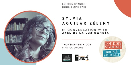 Sylvia Aguilar Zéleny in Conversation at London Spanish Book and Zine Fair tickets