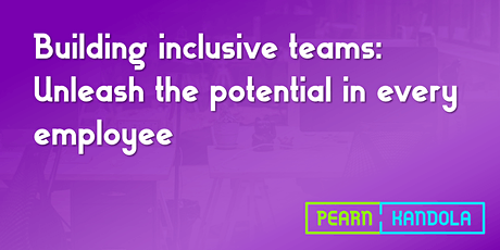 Building inclusive teams: Unleash the potential in every employee tickets