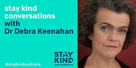 stay kind conversations LIVE ONLINE with  Dr Debra Keenahan tickets