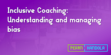Inclusive Coaching: Understanding and managing bias tickets
