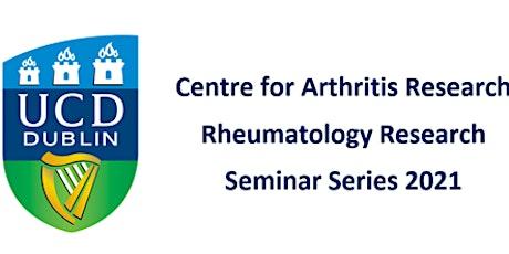 UCD Centre for Arthritis - Rheumatology Research Seminar Series 2021 tickets