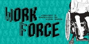 WORKFORCE: A Comedy