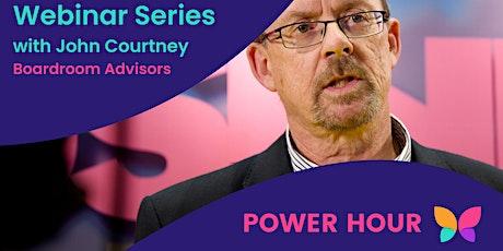 Webinar Series with John Courtney - Boardroom Advisors POWER HOUR tickets