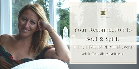 Your Reconnection to Soul & Spirit – The LIVE IN PERSON event with Caroline tickets