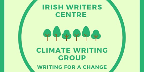 Irish Writers Centre Climate Writing Group: Writing for a Change Session 4 tickets