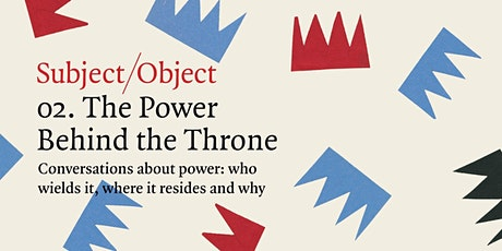 Subject/Object 2: The Power Behind the Throne tickets