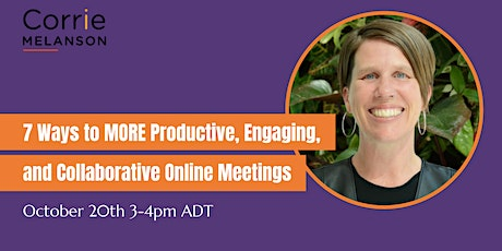 7 Ways to MORE Productive, Engaging, and Collaborative Online Meetings tickets