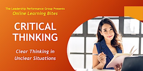 Critical Thinking: Clear Thinking in Unclear Situations (Online - Run 20) tickets