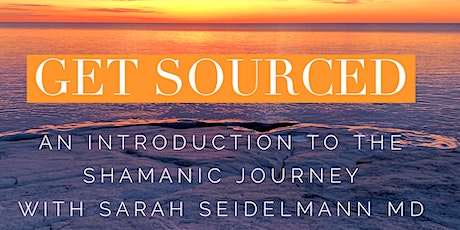 Get Sourced: An Intro to The Shamanic Journey with Sarah Seidelmann MD tickets
