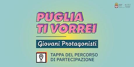 Puglia ti vorrei – Tappa percorso di partecipazione Politiche Giovanili Pug biglietti