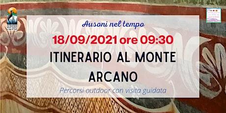 Ausoni nel tempo - 3: Itinerario al Monte Arcano biglietti