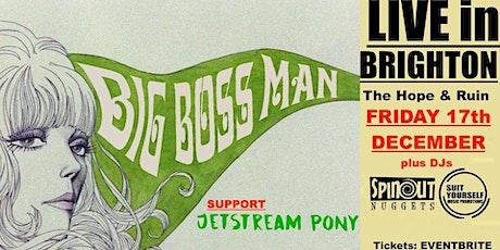 BIG BOSS MAN - Live in BRIGHTON, CHRISTMAS Shindig! + Jetstream Pony tickets