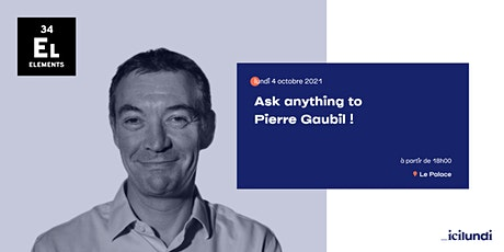 Ask anything to Pierre Gaubil, CEO @34Elements & Co-founder @TheRefiners ! billets