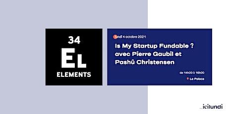 Is My Startup Fundable ? avec Pierre Gaubil  @34Elements billets