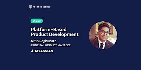 Webinar: Platform-Based Product Development by Atlassian Principal PM tickets