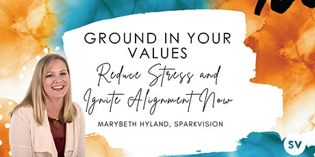 GROUND IN YOUR VALUES : Reduce Stress and Ignite Alignment Now tickets