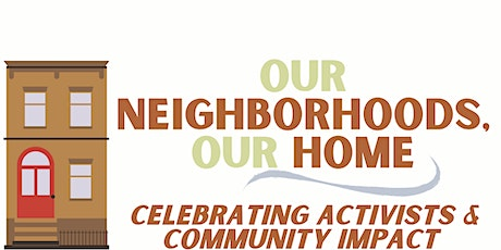 Our Neighborhoods, Our Home: Celebrating Activists & Community Impact tickets