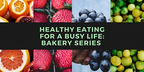 Healthy Eating for a Busy Life - Bakery Series tickets