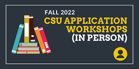 CSU Fall 2022 Application Workshops (IN PERSON) tickets