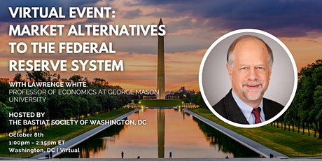 """DC: """"Market Alternatives to the Federal Reserve System"""" with Lawrence White tickets"""