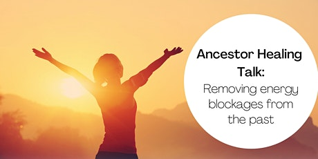 Ancestor Healing: Removing energy blockages from the past (in person event) tickets
